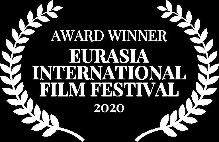 AWARD WINNER - EURASIA INTERNATIONAL FILM FESTIVAL - 2020