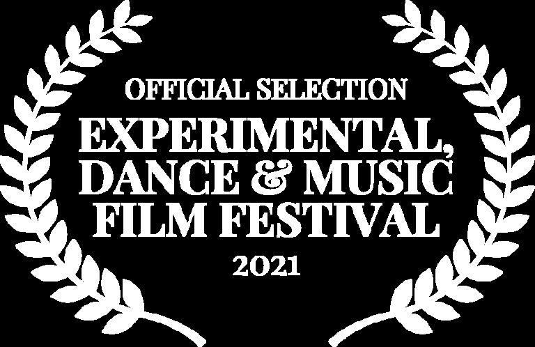 OFFICIAL SELECTION - EXPERIMENTAL DANCE MUSIC FILM FESTIVAL - 2021 (1)