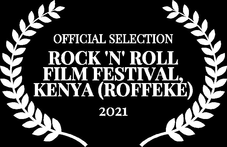OFFICIAL SELECTION - ROCK N ROLL FILM FESTIVAL KENYA ROFFEKE - 2021