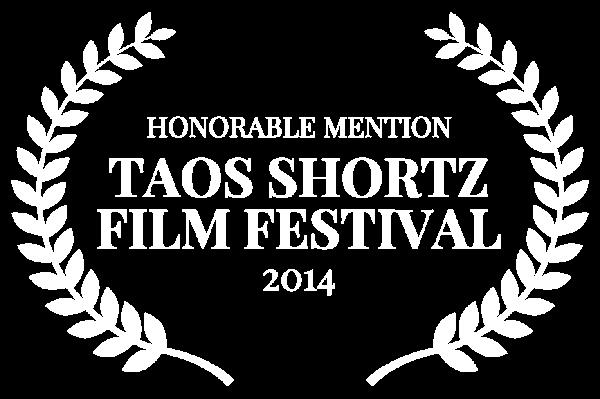 HONORABLE MENTION - TAOS SHORTZ FILM FESTIVAL - 2014 (1)