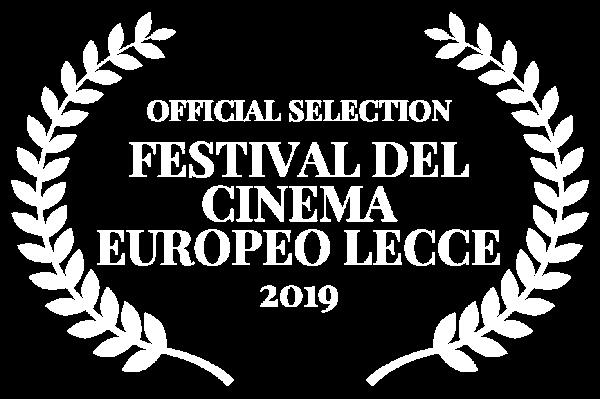 OFFICIAL SELECTION - FESTIVAL DEL CINEMA EUROPEO LECCE - 2019