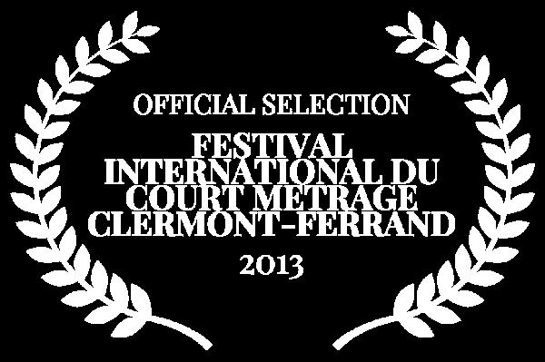 OFFICIAL SELECTION - FESTIVAL INTERNATIONAL DU COURT METRAGE CLERMONT-FERRAND - 2013