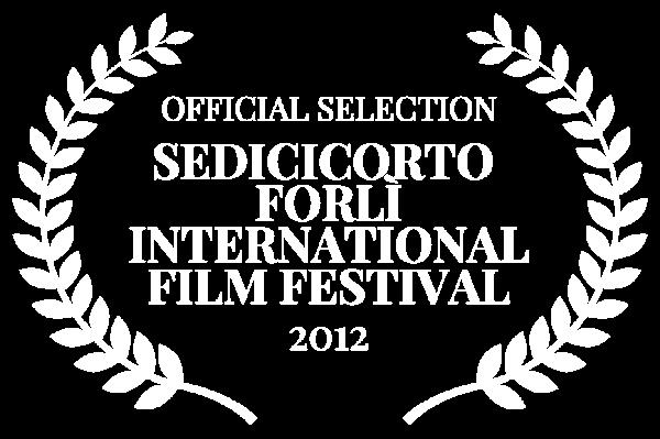 OFFICIAL SELECTION - SEDICICORTO FORL INTERNATIONAL FILM FESTIVAL - 2012